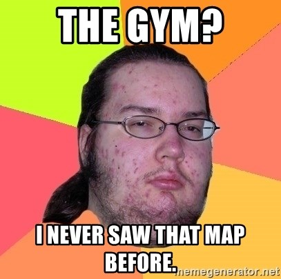 gordo granudo - the gym?  i never saw that map before.