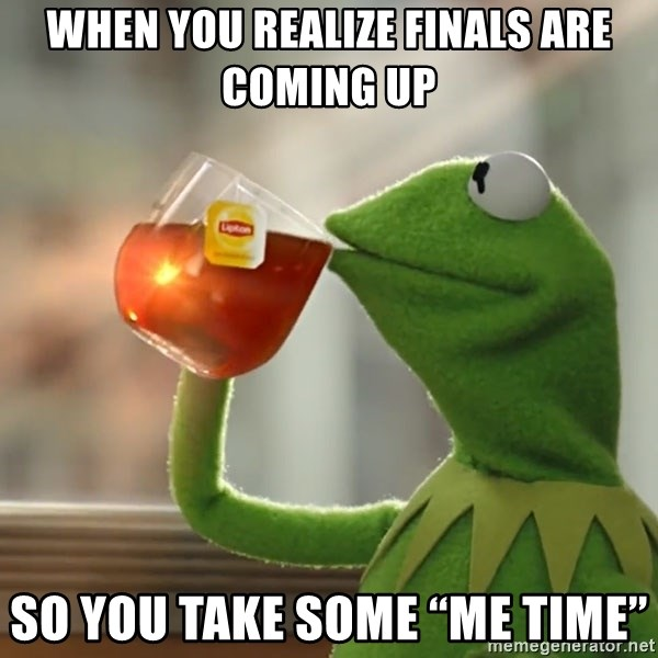 "Kermit The Frog Drinking Tea - When you realize finals are coming up So you take some ""me time"""
