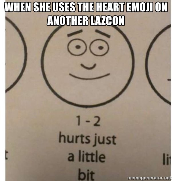 When she uses the heart emoji on another lazcon - 1-2 hurts just a