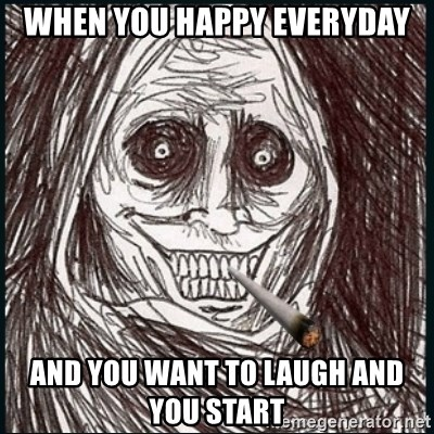 Good Guy Ghost  - When you happy everyday And you want to laugh and you start