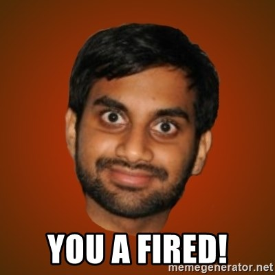 Generic Indian Guy - YOU A FIRED!
