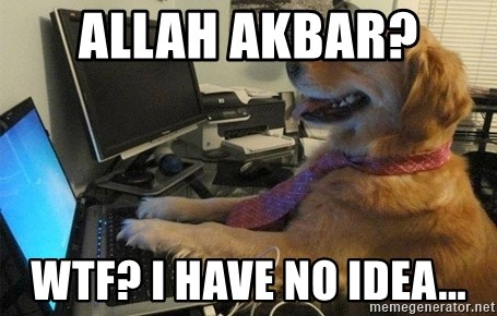 I have no idea what I'm doing - Dog with Tie - Allah akbar?  Wtf? I have no idea...
