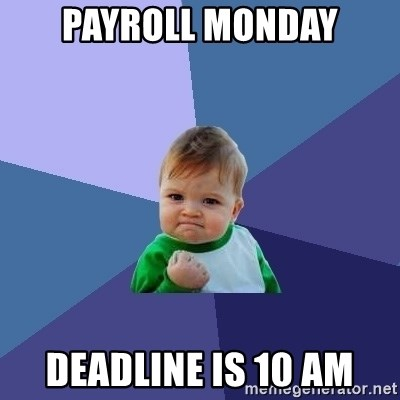 Success Kid - Payroll Monday Deadline is 10 AM