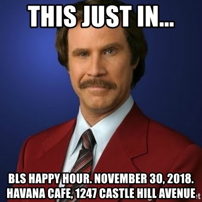 Anchorman Birthday - This just in... bls happy hour. november 30, 2018. havana cafe, 1247 castle hill avenue