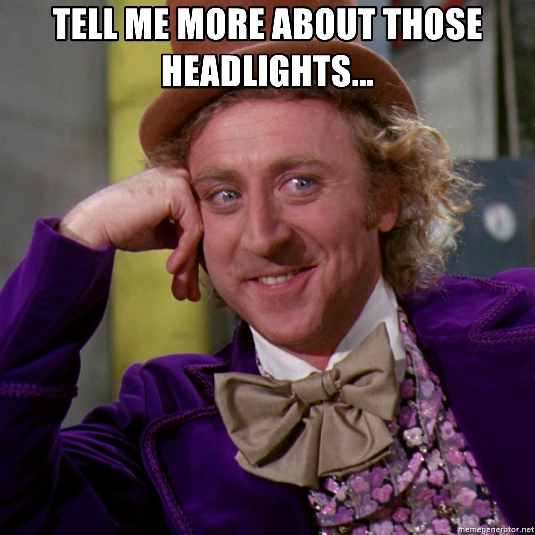 Willy Wonka - Tell me more about those headlights...