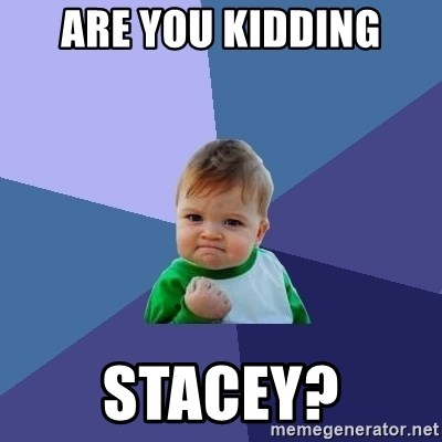 Success Kid - Are you kidding Stacey?