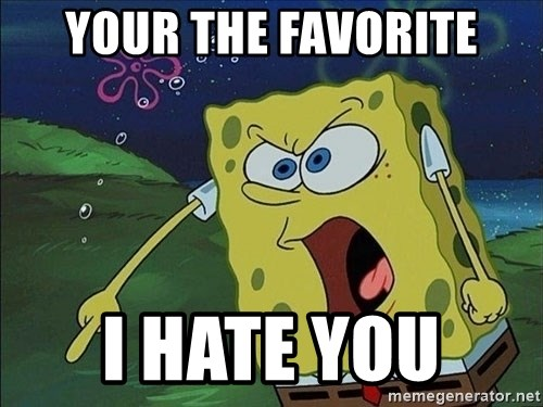 Spongebob Rage - YOUR THE FAVORITE I HATE YOU