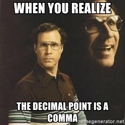will ferrell - when you realize  the decimal point is a comma