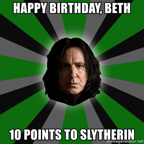 Serious Snape - Happy Birthday, Beth 10 points to Slytherin