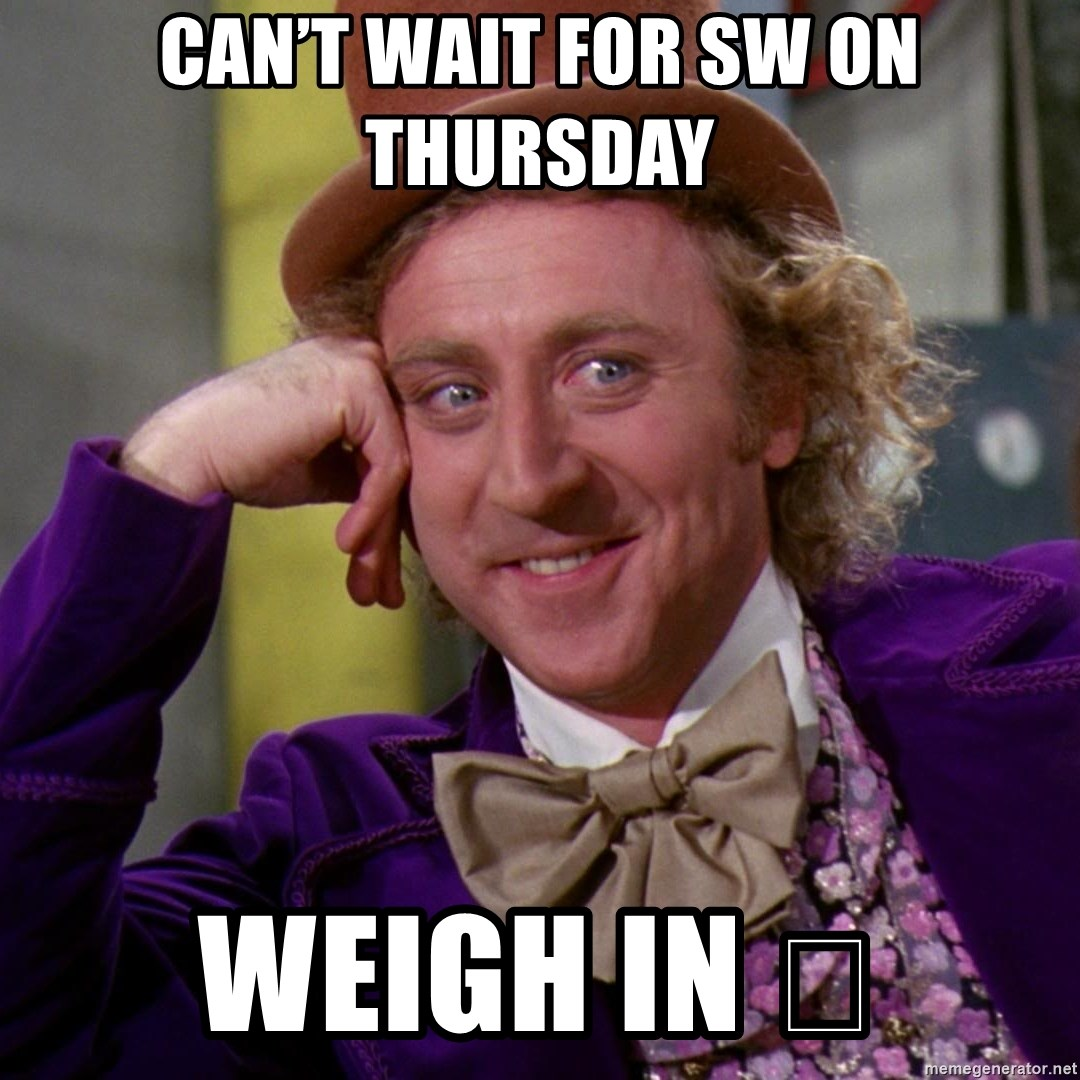 Willy Wonka - Can't wait for sw on Thursday  Weigh in 🤪