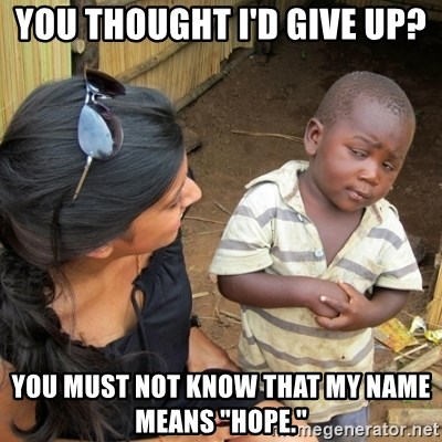 "you mean to tell me black kid - You thought I'd give up? You must not know that my name means ""hope."""