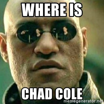 What If I Told You - Where is  Chad Cole