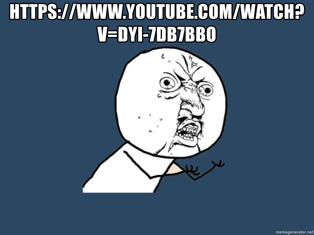 Y U No - https://www.youtube.com/watch?v=Dyi-7DB7Bbo