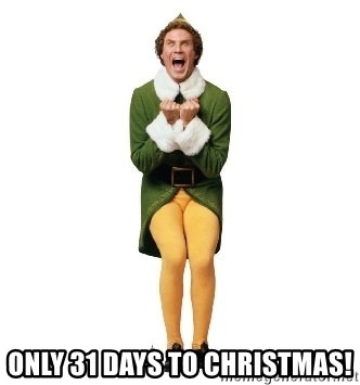 Buddy The Elf Excited - ONLY 31 DAYS TO CHRISTMAS!