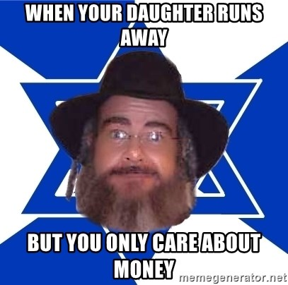 Advice Jew - When your daughter runs away but you only care about money