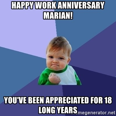 Success Kid - Happy Work Anniversary Marian! You've been appreciated for 18 long years