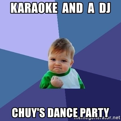 Success Kid - Karaoke  and  a  DJ  Chuy's Dance Party