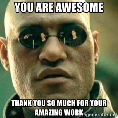 What If I Told You - You are awesome  Thank you so much for your amazing work