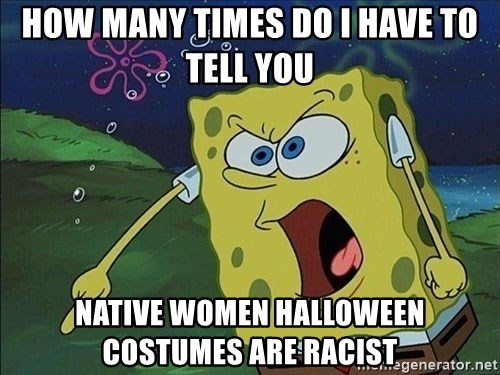 Spongebob Rage - How many times do I have to tell you Native women halloween costumes are racist