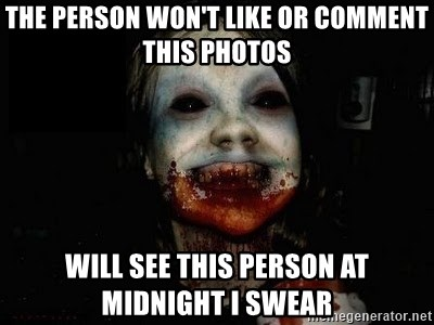 scary meme - The Person won't like or comment this photos will see this person at midnight i swear