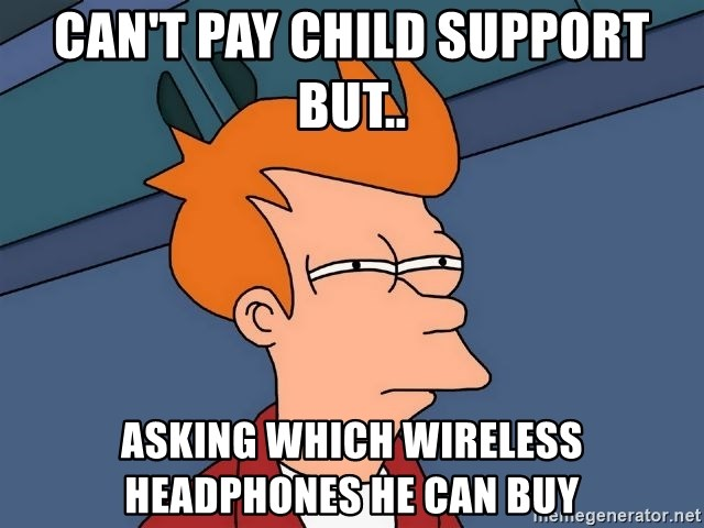 Futurama Fry - Can't pay child support but.. Asking which wireless headphones he can buy