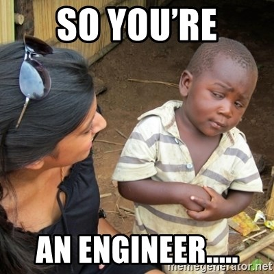 Skeptical 3rd World Kid - So you're An engineer.....