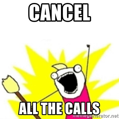 x all the y - CANCEL ALL THE CALLS