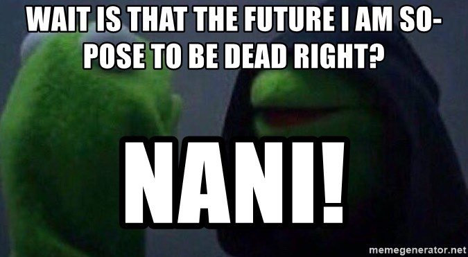 Evil kermit - wait is that the future i am so-pose to be dead right? NANI!