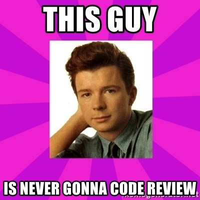 RIck Astley - THIS GUY IS NEVER GONNA CODE REVIEW