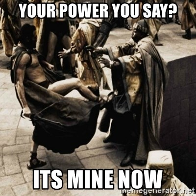 sparta kick - your power you say? its mine now