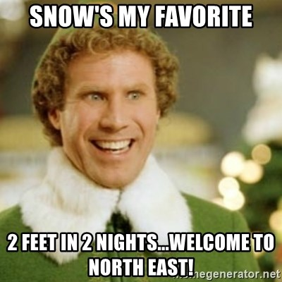 Buddy the Elf - Snow's my favorite 2 Feet in 2 nights...welcome to North East!