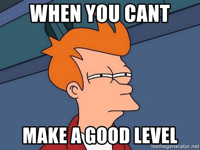 Futurama Fry - when you cant  make a good level