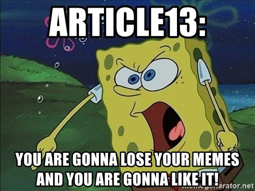 Spongebob Rage - article13: you are gonna lose your memes and you are gonna like it!