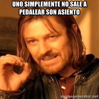 One Does Not Simply - Uno simplemente no sale a pedalear son asiento