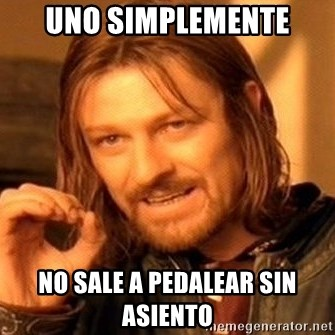 One Does Not Simply - Uno simplemente No sale a pedalear sin asiento