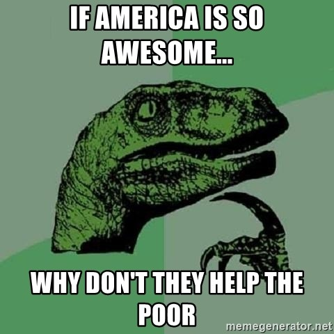 Philosoraptor - If America is so awesome... Why don't they help the poor