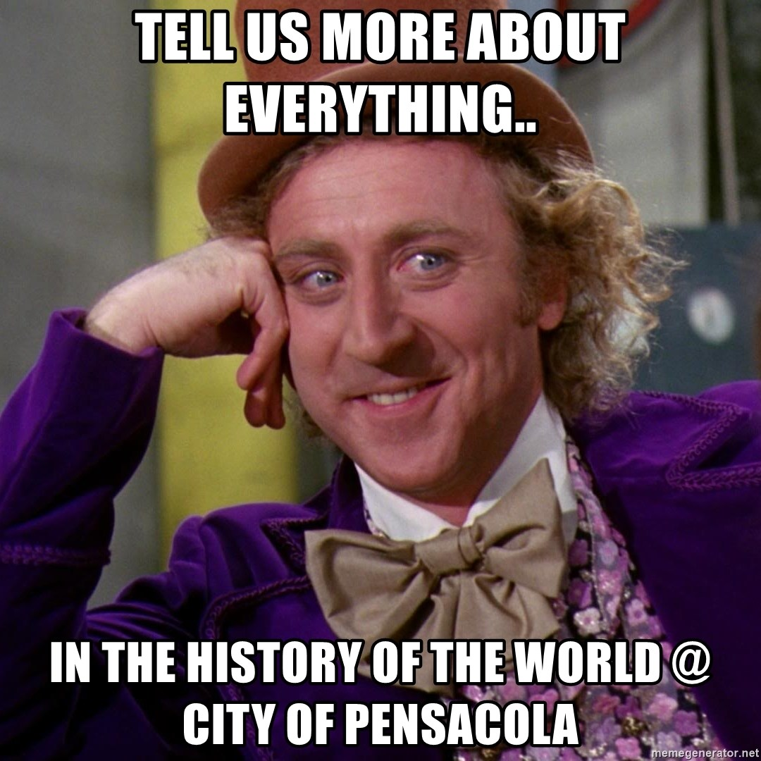Willy Wonka - Tell us more about everything.. in the history of the world @ City of Pensacola