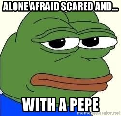 pepe frog - alone afraid scared and... with a pepe