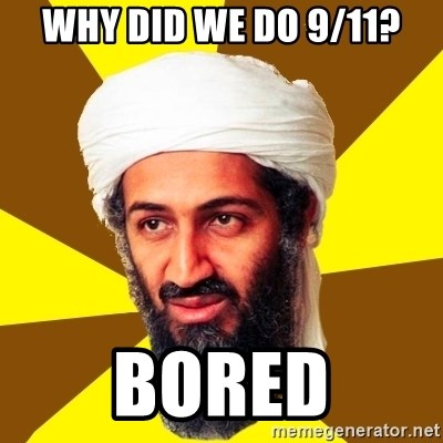 Osama - why did we do 9/11? bored