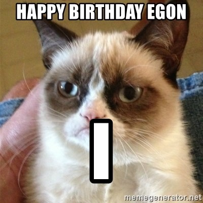 Grumpy Cat  - Happy birthday Egon  I