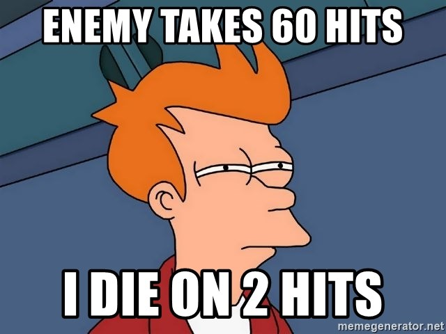 Futurama Fry - Enemy takes 60 hits I die on 2 hits