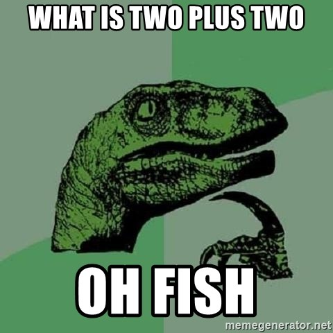 Philosoraptor - What is two plus two Oh fish