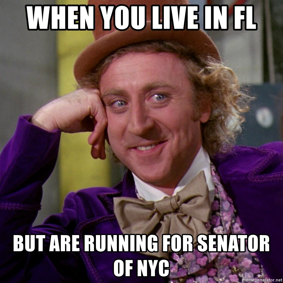Willy Wonka - when you live in Fl but are running for senator of NYC
