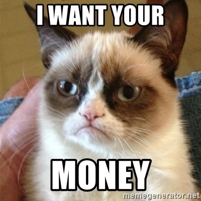 Grumpy Cat  - i want your Money