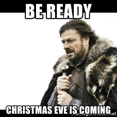 Winter is Coming - Be ready Christmas Eve is coming