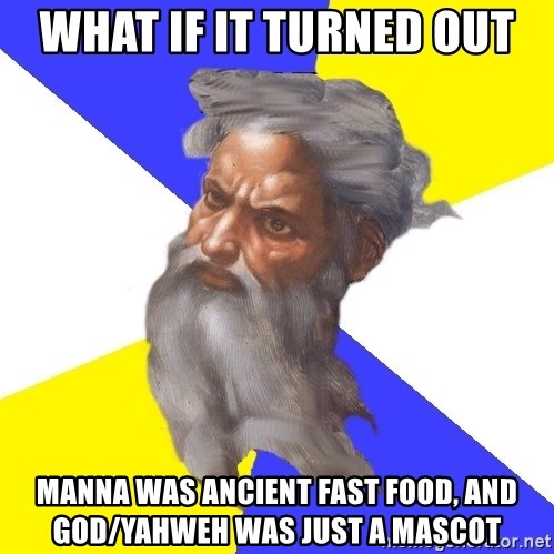 God - What if it turned out manna was ancient fast food, and God/Yahweh was just a mascot