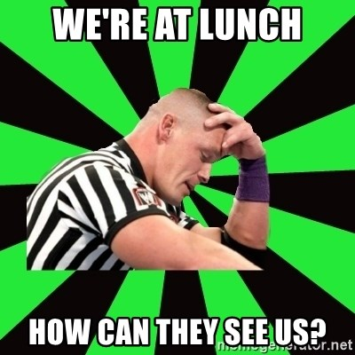 Deep Thinking Cena - WE'RE AT LUNCH HOW CAN THEY SEE US?
