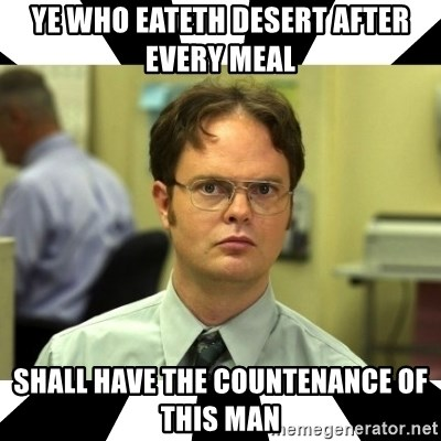 Dwight from the Office - ye who eateth desert after every meal shall have the countenance of this man