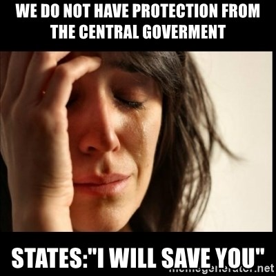 "First World Problems - We do not have protection from the central goverment States:""I will save you"""
