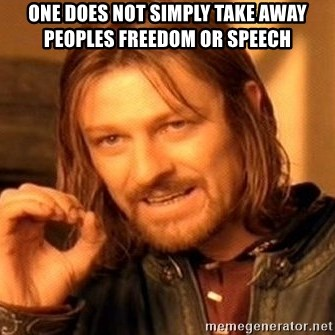 One Does Not Simply - One does not simply take away peoples freedom or speech